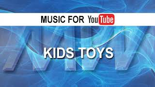 Kids Toys (Music for YouTube - Royalty Free Music)