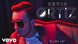 Kevin Ortiz - A los 18 (Cover Audio) ft. Beto Vega