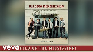 Old Crow Medicine Show - Child of the Mississippi (Audio)
