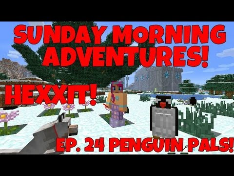 Sunday Morning Adventures! Hexxit Ep.24 Penguin Pals!
