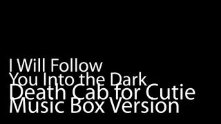 I Will Follow You Into the Dark (Music Box Version) - Death Cab for Cutie