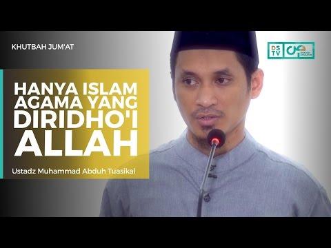 Khutbah Jum'at : Hanya Islam Agama Yang Diridhoi Allah - Ustadz M Abduh Tuasikal