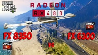 FX 8350 vs FX 6300 with RX 480 in GTA 5