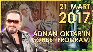 Adnan Oktar'ın Sohbet Programı 21 Mart 2017
