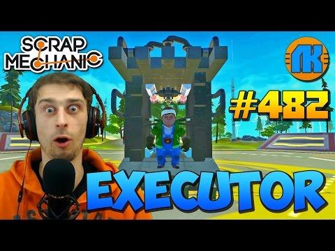 Scrap Mechanic \ #482 \ EXECUTOR для ПЫТОК !!! \ СКАЧАТЬ СКРАП МЕХАНИК !!!
