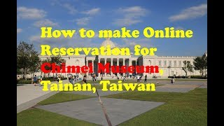 How to make Online Reservation for Chimei Museum, Tainan, Taiwan