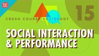Social Interaction & Performance: Crash Course Sociology #15