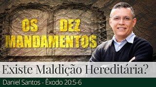 Existe Maldição Hereditária? - Daniel Santos