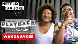 Wanda Sykes Talks Stand Up & Hates The Bachelor | Playback With Sam Jay | Netflix Is A Joke