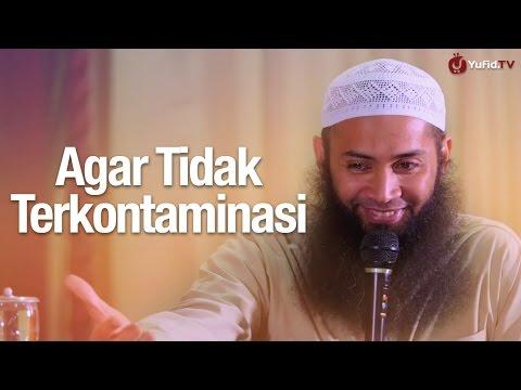 Pengajian Islam: Agar Tidak Terkontaminasi - Ustadz Syafiq Reza Basalamah, MA.