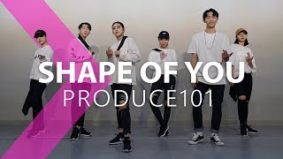 PRODUCE101(프로듀스101) - Shape Of You / DANCE COVER.