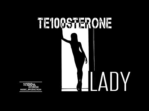 TE100STERONE - Lady (ПРЕМЬЕРА КЛИПА 2018)