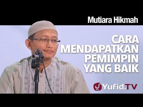 Mutiara Hikmah: Cara Mendapatkan Pemimpin Yang Baik - Ustadz Abu Yahya Badru Salam, Lc.