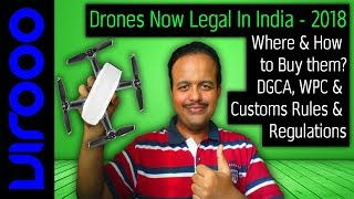 How to buy Drones in India? Drones Legal in India-2018! DGCA, WPC, Customs Rules & Regulations.