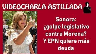 Julio Astillero. Sonora: ¿golpe legislativo contra Morena? Y EPN quiere más deuda.