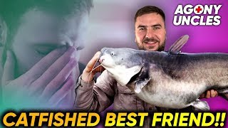 OMG! I 'Catfished' My BEST MATE!! | #AgonyUncles