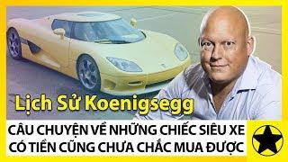 """Lịch Sử Koenigsegg - Câu Chuyện Lạ Kỳ Về Những Siêu Xe """"Có Tiền Cũng Chưa Chắc Mua Được"""""""