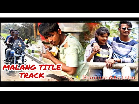 Malang: Title Song Video Dhanush&anisha - Deepak Aditya Roy - Disha P - Anil K - Kunal K - Ved S