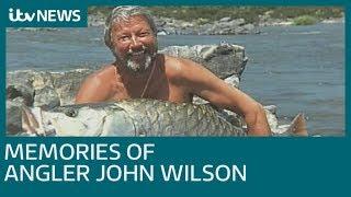Memories of fishing legend John Wilson who has died | ITV News