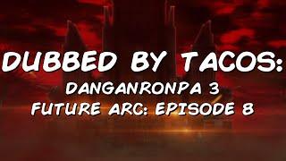download lagu Dubbed By Tacos Ep. 15: Danganronpa 3 Future Arc gratis