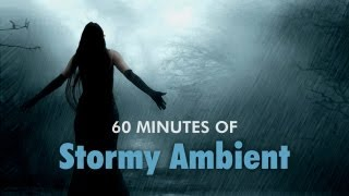 60 Minutes of Stormy Ambient