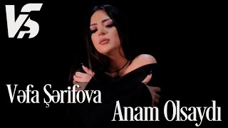 Vefa Serifova - Anam Olsaydi 2019 (Official Music Video)