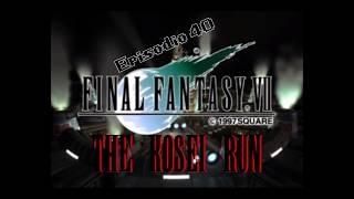 Final Fantasy VII: The Kosei Run #40 -Dove tutto iniziò-