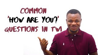 Common 'How Are You?' Questions in Twi | LEARNAKAN.COM