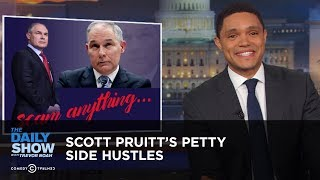 Scott Pruitt's Petty Side Hustles | The Daily Show