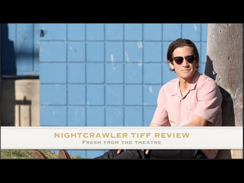 NIGHTCRAWLER- TIFF 2014 Review