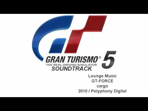 Gran Turismo 5 Soundtrack: GT-FORCE - cargo (Lounge Music)