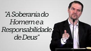 """""""A Soberania do Homem e a Responsabilidade de Deus"""" - Sérgio Lima"""