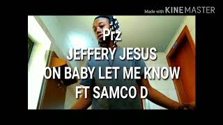 Baby Let me know by Jeffery Jesus Ft Samco D Diamond Starz Entertainment