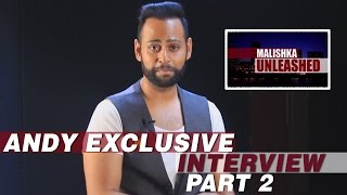 Andy Exclusive Interview | Malishka Unleashed | Part 2