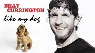 Billy Currington Like My Dog
