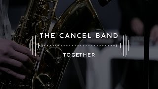 The Cancel Band — Together (Stage 13)