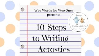 Wee Words for Wee Ones: 10 Steps to Writing Acrostic Poetry