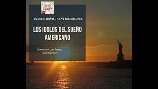 Los Ídolos del sueño americano.  Pastor Jesús Martines, Paste #1 Introducción 21 Julio 2019