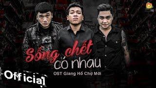 Sống Chết Có Nhau - OST Giang Hồ Chợ Mới (MV Lyric)