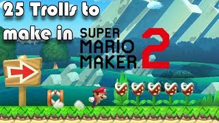 25 Trolls to Make in Super Mario Maker 2