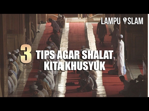 3 Tips Agar Shalat Kita Khusyuk