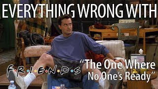"Everything Wrong With Friends ""The One Where No One's Ready"""