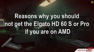 Reasons why you should not get the Elgato HD 60 S or Pro if you are on AMD