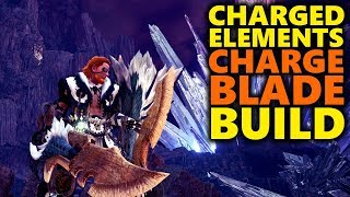 ELEMENTAL CHARGE BLADE BUILD - CHARGED ELEMENTS! - Monster Hunter World