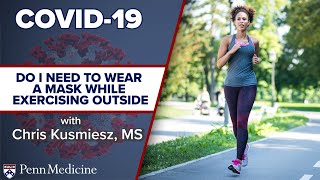 Do I Need to Wear a Mask While Exercising Outside During Times of COVID-19?