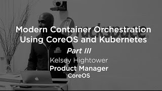 Container Orchestration using CoreOS and Kubernetes, Part 3/3 workshop