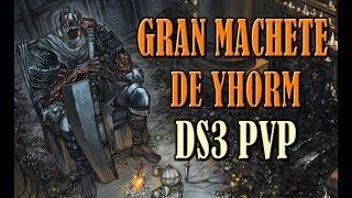 GRAN MACHETE DE YHORM - Dark Souls 3 PVP (Gameplay Español)