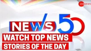 News 50: Watch top news stories of today July 12, 2019