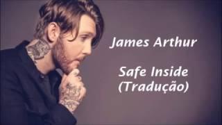 James Arthur - Safe Inside [Tradução/Legendado]