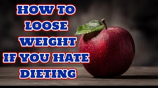 HOW TO LOOSE WEIGHT WITHOUT DIETING